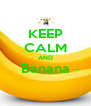 KEEP CALM AND Banana  - Personalised Poster A4 size