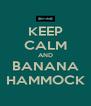 KEEP CALM AND BANANA HAMMOCK - Personalised Poster A4 size