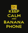 KEEP CALM AND BANANA PHONE - Personalised Poster A4 size