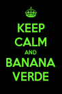 KEEP CALM AND BANANA VERDE - Personalised Poster A4 size
