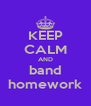 KEEP CALM AND band homework - Personalised Poster A4 size