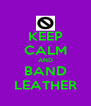 KEEP CALM AND BAND LEATHER - Personalised Poster A4 size