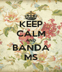 KEEP CALM AND BANDA MS - Personalised Poster A4 size