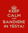 KEEP CALM AND BANDIERE IN TESTA! - Personalised Poster A4 size