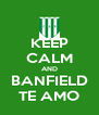 KEEP CALM AND BANFIELD TE AMO - Personalised Poster A4 size