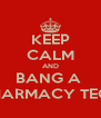 KEEP CALM AND BANG A  PHARMACY TECH - Personalised Poster A4 size