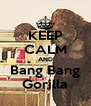 KEEP CALM AND Bang Bang Gorilla - Personalised Poster A4 size