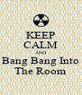 KEEP CALM AND Bang Bang Into The Room - Personalised Poster A4 size