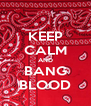 KEEP CALM AND BANG BLOOD - Personalised Poster A4 size