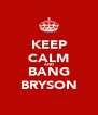 KEEP CALM AND BANG BRYSON - Personalised Poster A4 size