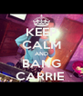 KEEP CALM AND BANG CARRIE  - Personalised Poster A4 size