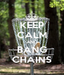 KEEP CALM AND BANG CHAINS - Personalised Poster A4 size
