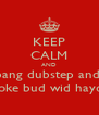KEEP CALM AND bang dubstep and  smoke bud wid hayden - Personalised Poster A4 size
