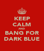 KEEP CALM AND BANG FOR DARK BLUE - Personalised Poster A4 size
