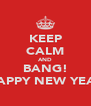 KEEP CALM AND BANG! HAPPY NEW YEAR - Personalised Poster A4 size