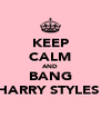 KEEP CALM AND BANG HARRY STYLES  - Personalised Poster A4 size