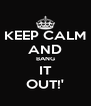 KEEP CALM AND BANG IT OUT!' - Personalised Poster A4 size