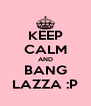 KEEP CALM AND BANG LAZZA :P - Personalised Poster A4 size