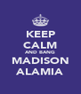KEEP CALM AND BANG MADISON ALAMIA - Personalised Poster A4 size