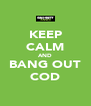 KEEP CALM AND BANG OUT COD - Personalised Poster A4 size