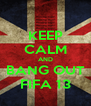 KEEP CALM AND BANG OUT FIFA 13 - Personalised Poster A4 size