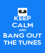 KEEP CALM AND BANG OUT THE TUNES - Personalised Poster A4 size