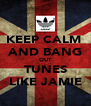 KEEP CALM  AND BANG OUT TUNES LIKE JAMIE - Personalised Poster A4 size