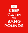 KEEP CALM AND BANG POUNDS - Personalised Poster A4 size