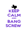 KEEP CALM AND BANG SCREW  - Personalised Poster A4 size