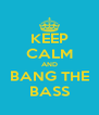 KEEP CALM AND BANG THE BASS - Personalised Poster A4 size