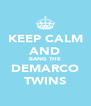 KEEP CALM AND BANG THE DEMARCO TWINS - Personalised Poster A4 size