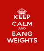 KEEP CALM AND BANG WEIGHTS - Personalised Poster A4 size