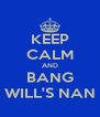 KEEP CALM AND BANG WILL'S NAN - Personalised Poster A4 size