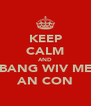 KEEP CALM AND BANG WIV ME AN CON - Personalised Poster A4 size