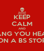 KEEP CALM AND BANG YOU HEAD ON A BS STOP - Personalised Poster A4 size