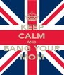 KEEP CALM AND BANG YOUR MOM - Personalised Poster A4 size