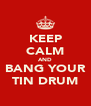 KEEP CALM AND BANG YOUR TIN DRUM - Personalised Poster A4 size