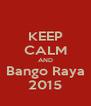 KEEP CALM AND Bango Raya 2015 - Personalised Poster A4 size