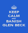 KEEP CALM AND BANISH GLEN BECK - Personalised Poster A4 size