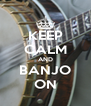 KEEP CALM AND BANJO ON - Personalised Poster A4 size