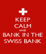 KEEP CALM AND BANK IN THE SWISS BANK - Personalised Poster A4 size