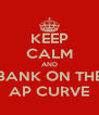 KEEP CALM AND BANK ON THE AP CURVE - Personalised Poster A4 size