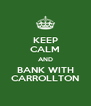KEEP CALM AND BANK WITH CARROLLTON - Personalised Poster A4 size