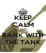 KEEP CALM AND BANK WITH THE TANK - Personalised Poster A4 size