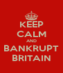 KEEP CALM AND BANKRUPT BRITAIN - Personalised Poster A4 size