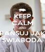 KEEP CALM AND BANSUJ JAK ŚWIABODA - Personalised Poster A4 size