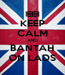 KEEP CALM AND BANTAH ON LADS - Personalised Poster A4 size
