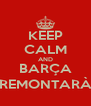 KEEP CALM AND BARÇA REMONTARÀ - Personalised Poster A4 size