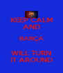 KEEP CALM AND BARÇA WILL TURN IT AROUND - Personalised Poster A4 size
