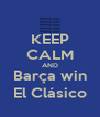 KEEP CALM AND Barça win El Clásico - Personalised Poster A4 size